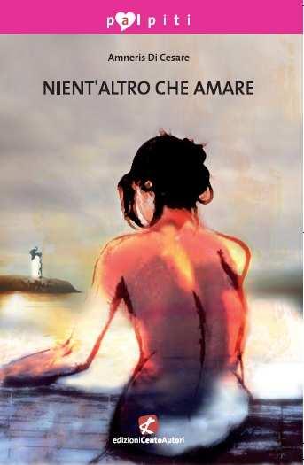 Nient'altro che amare di Amneris Di Cesare: recensione