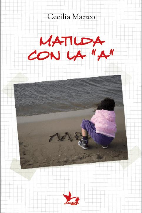 matilda con la a di cecilia mazzeo - Matilda con la A di Cecilia Mazzeo il libro