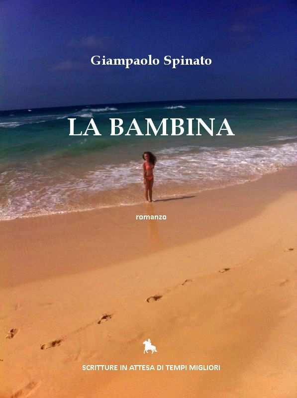 """copertina la bambina - PRESENTAZIONE DI """"LA BAMBINA"""" DI GIAMPAOLO SPINATO"""