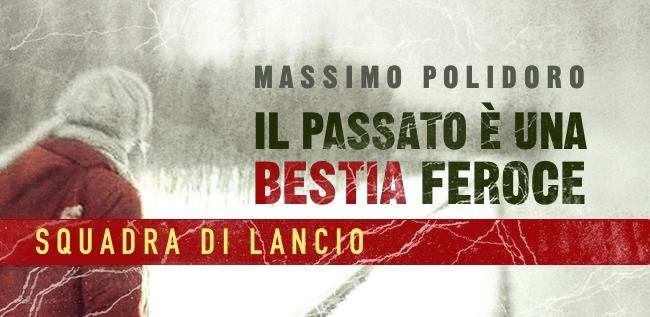 squadra di lancio - Il passato è una bestia feroce, primo romanzo di Massimo Polidoro