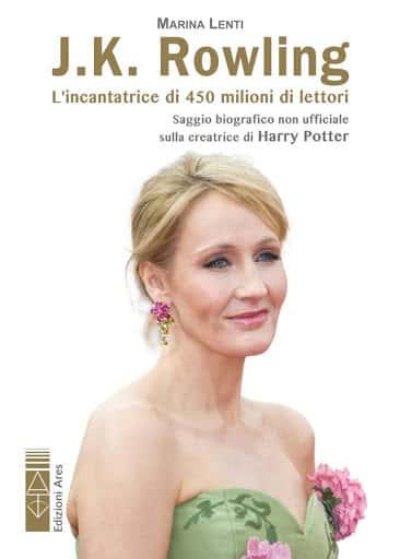 """""""J.K. Rowling: L'incantatrice di 450 milioni di lettori"""" di Marina Lenti"""