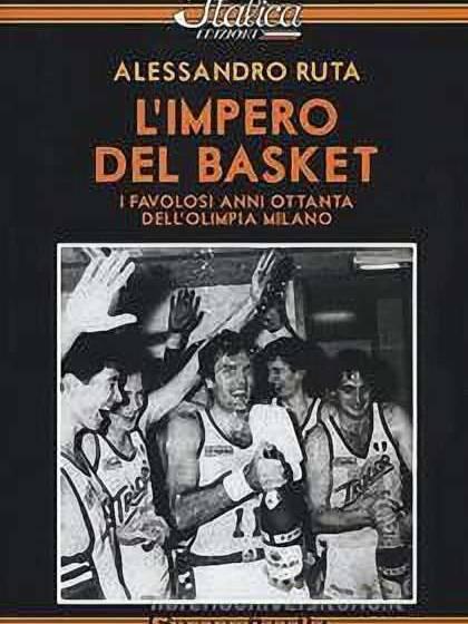 L'impero del basket:i favolosi anni Ottanta dell'Olimpia Milano
