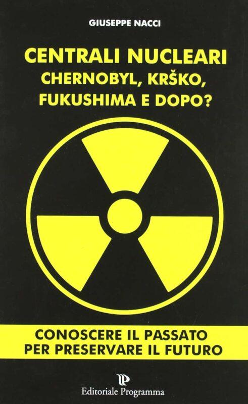 Centrali nucleari Chernobyl Krsko Fukushima e dopo Di Giuseppe Nacci 491x800 - Chernobyl libri e interviste che raccontano il disastro