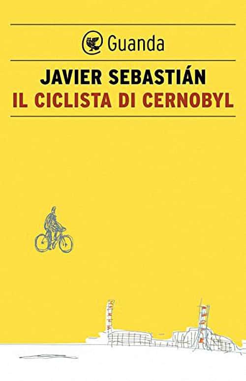 Il ciclista di Chernobyl di Javier Sebastián - Chernobyl libri e interviste che raccontano il disastro
