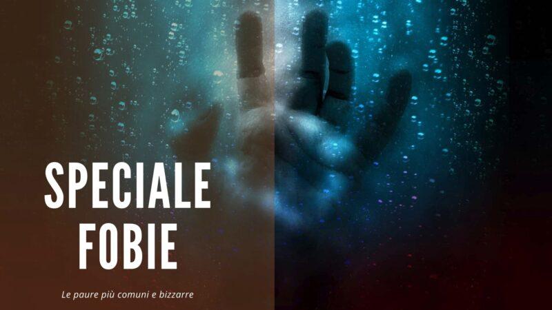 Speciale Fobie 800x450 - Rete News - News guide e consigli su Cucina, Turismo e tanto altro....